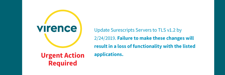 URGENT - ACTION REQUIRED: Update Surescripts servers to TLS v1.2 by 2/24/2019 or lose functionality